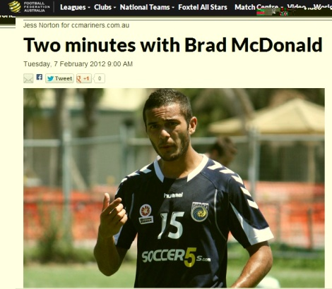 http://www.footballaustralia.com.au/centralcoastmariners/news-display/Two-minutes-with-Brad-McDonald/45134